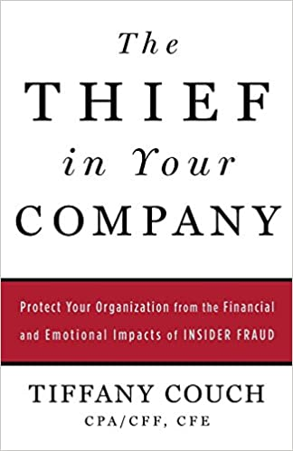 The Thief in Your Company Protect Your Organization from the Financial and Emotional Impacts of Insider Fraud