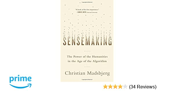 b9ddf20fe6cdc Amazon.com: Sensemaking: The Power of the Humanities in the Age of ...