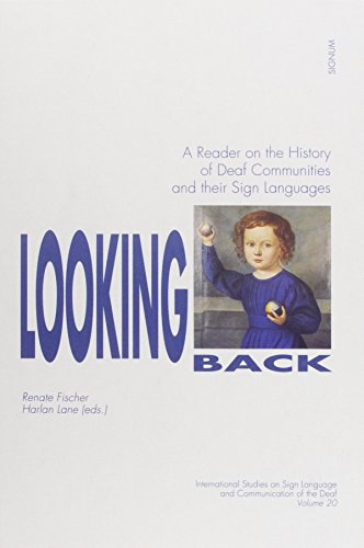 Looking Back (Signum Verlag): A Reader on the History of Deaf Communities and their Sign Languages (International Studies on Sign Language and Communication of the)