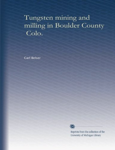 Tungsten mining and milling in Boulder County, Colo.
