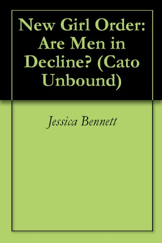 New Girl Order: Are Men in Decline? (Cato Unbound Book 82011)