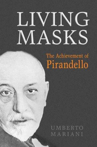 Living Masks: The Achievement of Pirandello (Toronto Italian Studies)