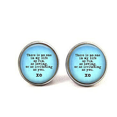 Snarky Quote Cufflinks - Sibling Gift - There is No one in My Life as Fun, as Loving, as irritating as -