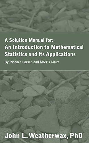 A Solution Manual for An Introduction to Mathematical Statistics and Its Applications by Richard Larsen and Morris Marx (Introduction To Mathematical Statistics And Its Applications Solutions)