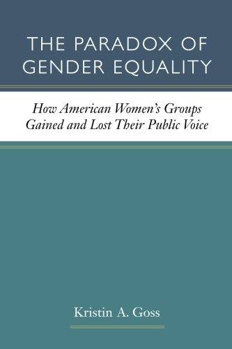 The Paradox of Gender Equality: How American Women's Groups Gained and Lost Their Public Voice (The CAWP Series in Gende