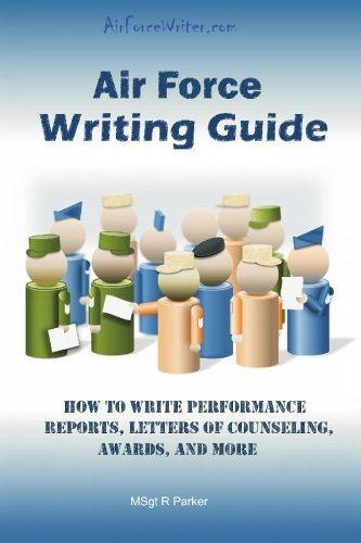 Air Force Writing Guide: How to Write Enlisted Performance Reports, Awards, LOCs, and more