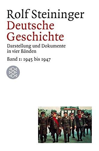 Deutsche Geschichte: Darstellung und Dokumente in vier Bänden. Bd. 1: 1945 - 1947