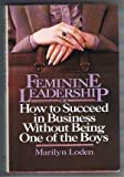 Feminine Leadership: or How to Succeed in Business Without Being One of the Boys, Marilyn Loden, 0812912403