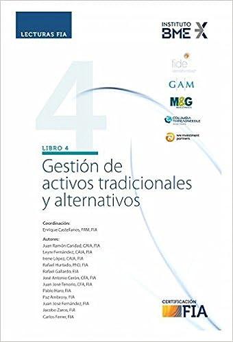 Lecturas FIA - Libro 4: Gestión de activos tradicionales y alternativos: Amazon.es: FIA Carlos Ferrer, FIA Jacobo Zarco, FIA Juan José Fernández, ...
