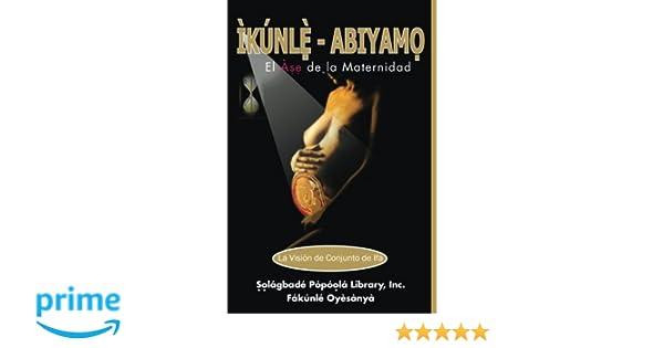 Ikunle Abiyamo: El Ase de la Maternidad: El Ase de la Maternidad (Spanish Edition): Inc. Solagbade Popoola Library: 9780990356677: Amazon.com: Books