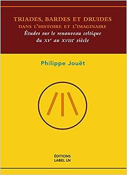 Triades, Bardes et Druides Dans l Histoire et l Imaginaire - Études Sur le Renouveau Celtique
