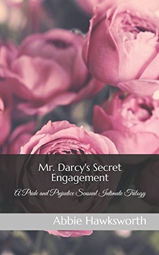 Read Online Mr. Darcy's Secret Engagement: A Pride and Prejudice Sensual Intimate Trilogy pdf