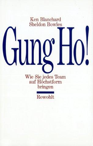 Gung Ho!: Wie Sie jedes Team auf Höchstform bringen