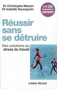Réussir sans se détruire : Des solutions au stress du travail (1CD audio) par Christophe Massin