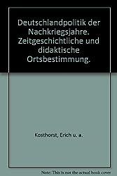 Deutschlandpolitik der Nachkriegsjahre. Zeitgeschichtliche und didaktische Ortsbestimmung