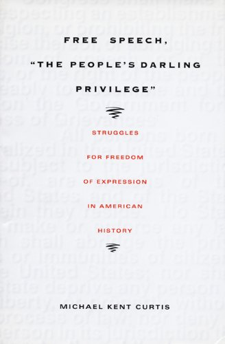 Free Speech,  The People's Darling Privilege: Struggles for Freedom of Expression in American History (Constitutional Co