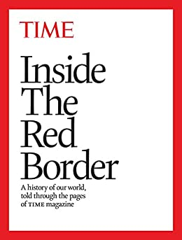 Inside the Red Border: A History of Our World Told Through the Pages of TIME by [Editors of TIME Magazine]