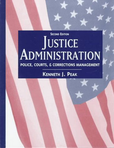 Justice Administration: Police, Courts, and Corrections Management