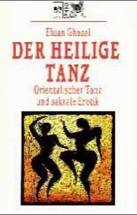 Der heilige Tanz: Orientalischer Tanz und sakrale Erotik (Edition Herzschlag)