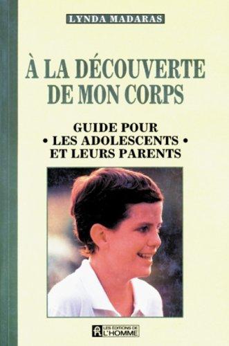 A la découverte de mon corps : Guide pour les adolescents et leurs parents Broché – 1991 Lynda Madaras Editions de l'Homme 2761909321 Adolescents - Physiologie