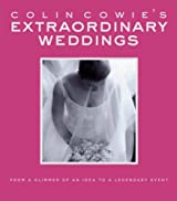 Colin Cowie's Extraordinary Weddings: From a Glimmer of an Idea to a Legendary Event
