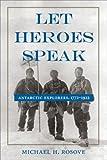 Let Heroes Speak, Michael H. Rosove, 1557509670