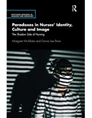 Paradoxes in Nurses' Identity, Culture and Image: The Shadow Side of Nursing