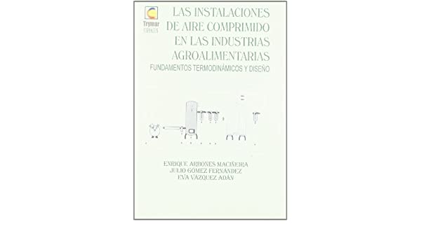 Las instalaciones de aire comprimido en las industrias agroalimentarias. Fundamentos termodinámicos y diseño: 9788460718819: Amazon.com: Books