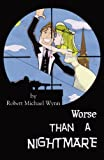 Worse Than a Nightmare, Robert Michael Wynn, 0741454629