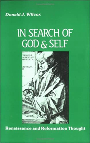 In Search of God and Self: Renaissance and Reformation Thought
