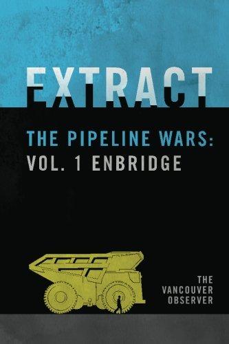 Extract The Pipeline Wars Vol  1 Enbridge  Volume 1