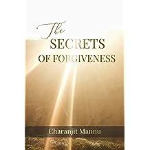 The Secrets Of Forgiveness: How to Forgive the Unforgivable