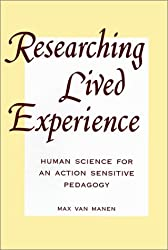 Researching Lived Experience: Human Science for an Action Sensitive Pedagogy (SUNY Series, the Philosophy of Education)