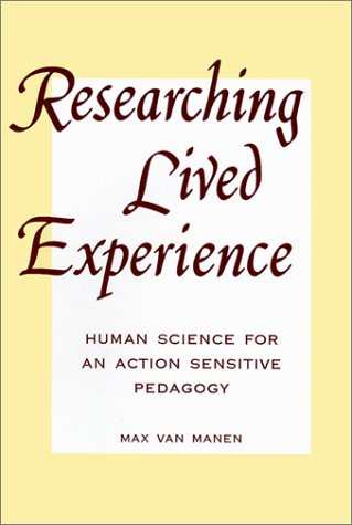 Researching Lived Experience: Human Science for an Action Sensitive Pedagogy (Suny Series, Philosophy of Education)