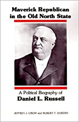 Maverick Republican in the Old North State: A Political Biography of Daniel L. Russell (Southern Biography Series)