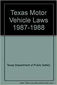 Texas Motor Vehicle Laws 1987 1988 Texas Department Of
