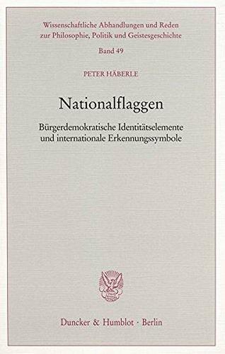 nationalflaggen-brgerdemokratische-identittselemente-und-internationale-erkennungssymbole-wissenschaftliche-abhandlungen-und-reden-zur-philosophie-politik-und-geistesgeschichte