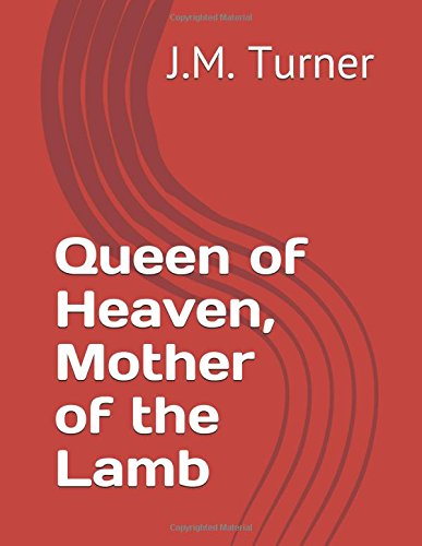 Queen of Heaven, Mother of the Lamb (Spiritual Warfare and the Pursuit of Holiness)