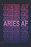 Aries AF: Funny Aries Horoscope Notebook Blank Lined Journal Aries Star Sign Notepad Novelty Birthday Astrology Gift for Zodiac Fans