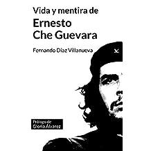 """Vida y mentira de Ernesto """"Che"""" Guevara (Spanish Edition)"""