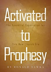 Activated to Prophesy: The Essential Experience for This New Church Era (Building Apostolic-Prophetic Foundations Book 2)