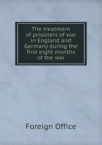 The treatment of prisoners of war in England and Germany during the first eight months of the war ebook