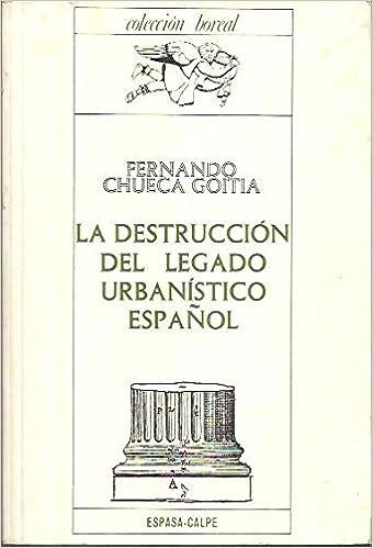 Destruccion del legado urbanisticoespañol, la Colección Boreal: Amazon.es: Fernando Chueca Goitia: Libros
