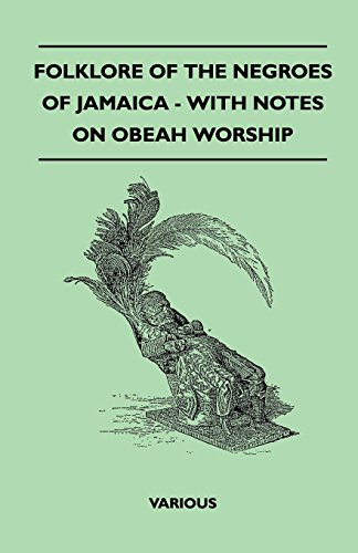 Folklore of the Negroes of Jamaica - With Notes on Obeah Worship