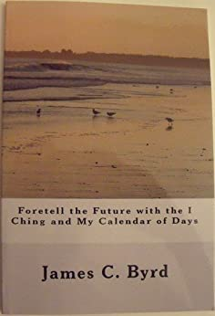 Foretell the Future with the I Ching and My Calendar of Days by [Byrd, James]