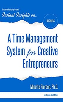 A Time Management System for Creative Entrepreneurs (Instant Insights) by [Riordan, Minette]