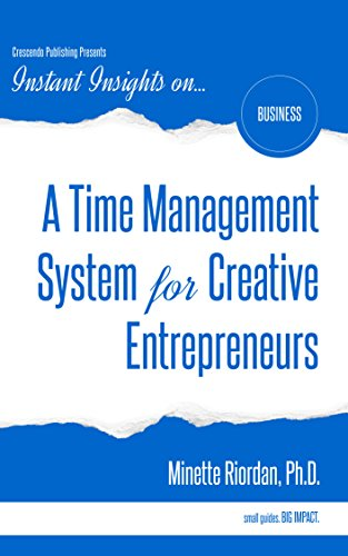 A Time Management System for Creative Entrepreneurs (Instant Insights)