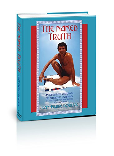 The Naked Truth: An Irreverent Chronicle of Delirious Escapades -