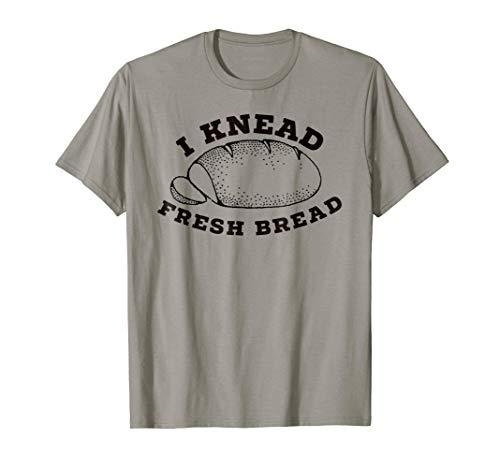 I Knead Fresh Bread Baker T-Shirt
