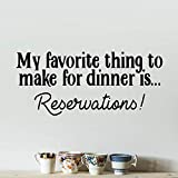 """This witty """"My Favorite Thing To Make For Dinner is Reservations"""" quote wall art decal is funny and the perfect touch for both indoor and outdoor decoration. It's a vinyl sticker that is easy to put on almost any surface and really brings a room toge..."""